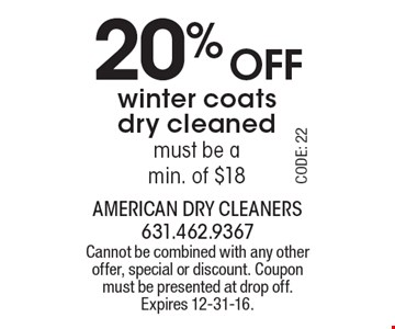 20% off winter coats dry cleaned. Must be a min. of $18. Cannot be combined with any other offer, special or discount. Coupon must be presented at drop off. Expires 12-31-16.