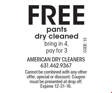 Free pants dry cleaned bring in 4, pay for 3. Cannot be combined with any other offer, special or discount. Coupon must be presented at drop off. Expires 12-31-16.