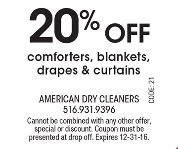 20% off comforters, blankets, drapes & curtains. Cannot be combined with any other offer, special or discount. Coupon must be presented at drop off. Expires 12-31-16.
