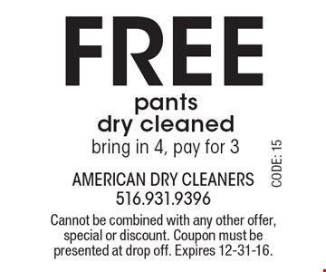 Free pants dry cleaned. Bring in 4, pay for 3. Cannot be combined with any other offer, special or discount. Coupon must be presented at drop off. Expires 12-31-16.