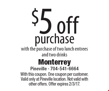 $5 off purchase with the purchase of two lunch entrees and two drinks. With this coupon. One coupon per customer. Valid only at Pineville location. Not valid with other offers. Offer expires 2/3/17.
