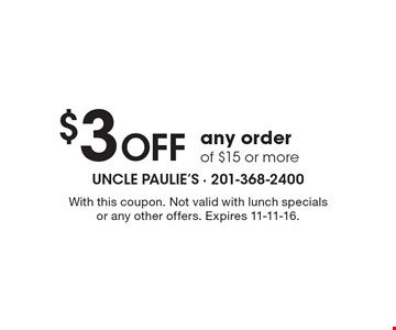 $3 Off any order of $15 or more. With this coupon. Not valid with lunch specials or any other offers. Expires 11-11-16.