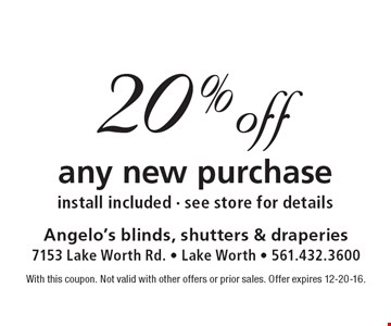 20% off any new purchase install included - see store for details. With this coupon. Not valid with other offers or prior sales. Offer expires 12-20-16.
