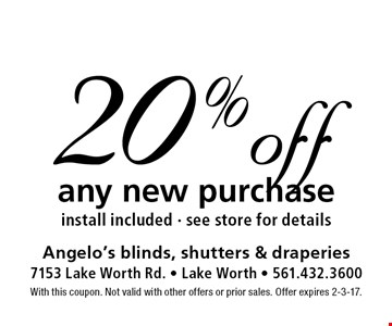 20% off any new purchase. Install included - see store for details. With this coupon. Not valid with other offers or prior sales. Offer expires 2-3-17.