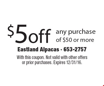 $5 off any purchase of $50 or more. With this coupon. Not valid with other offers or prior purchases. Expires 12/31/16.