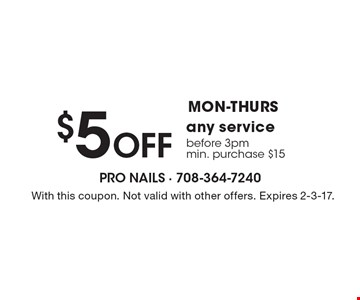 MON-THURS $5 Off any service before 3pm. Min. purchase $15. With this coupon. Not valid with other offers. Expires 2-3-17.