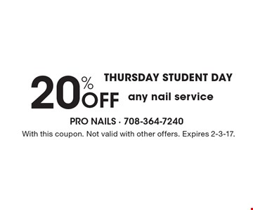 THURSDAY STUDENT DAY. 20% Off any nail service. With this coupon. Not valid with other offers. Expires 2-3-17.