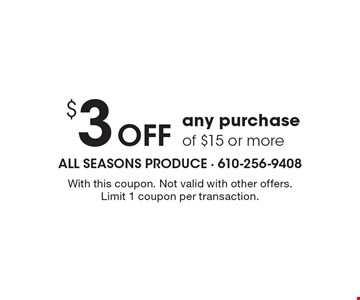 $ 3 Off any purchase of $15 or more. With this coupon. Not valid with other offers. Limit 1 coupon per transaction.