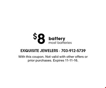 $8 batterymost batteries. With this coupon. Not valid with other offers or prior purchases. Expires 11-11-16.
