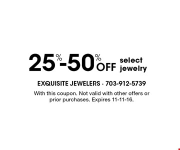 25%-50% Off select jewelry. With this coupon. Not valid with other offers or prior purchases. Expires 11-11-16.