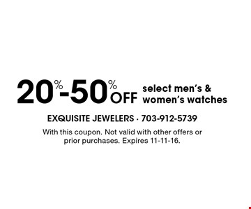 20%-50% Off select men's & women's watches. With this coupon. Not valid with other offers or prior purchases. Expires 11-11-16.