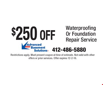 $250 off Waterproofing Or Foundation Repair Service. Restrictions apply. Must present coupon at time of estimate. Not valid with other offers or prior services. Offer expires 12-2-16.