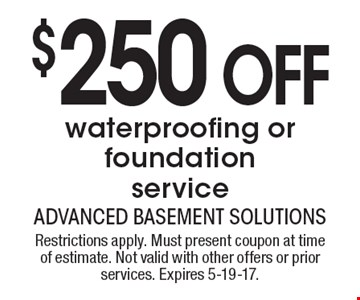 $250 OFF waterproofing or foundation service. Restrictions apply. Must present coupon at time of estimate. Not valid with other offers or prior services. Expires 5-19-17.