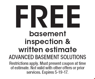 Free basement inspection & written estimate. Restrictions apply. Must present coupon at time of estimate. Not valid with other offers or prior services. Expires 5-19-17.