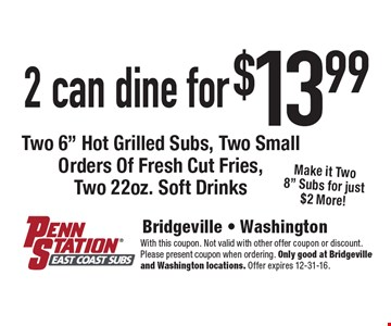 2 can dine for $13.99. Two 6