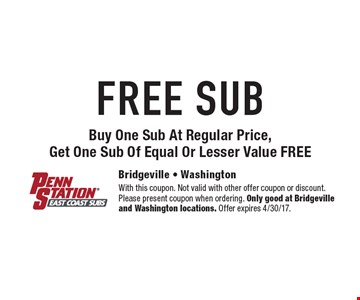 FREE SUB. Buy One Sub At Regular Price, Get One Sub Of Equal Or Lesser Value FREE. With this coupon. Not valid with other offer coupon or discount. Please present coupon when ordering. Only good at Bridgeville and Washington locations. Offer expires 4/30/17.