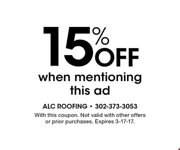 15% Off when mentioning this ad. With this coupon. Not valid with other offers or prior purchases. Expires 3-17-17.