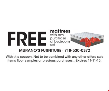 Free mattresswith any purchase of bedroom set. With this coupon. Not to be combined with any other offers sale items floor samples or previous purchases.. Expires 11-11-16.
