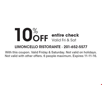 10% OFF entire check Valid Fri & Sat. With this coupon. Valid Friday & Saturday. Not valid on holidays. Not valid with other offers. 6 people maximum. Expires 11-11-16.