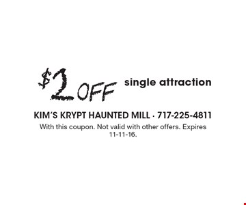 $2 Off single attraction. With this coupon. Not valid with other offers. Expires 11-11-16.