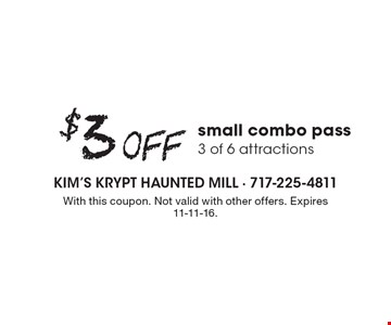 $3 Off small combo pass, 3 of 6 attractions. With this coupon. Not valid with other offers. Expires 11-11-16.