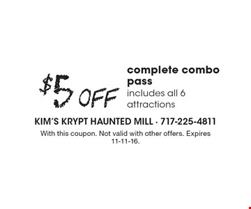 $5 Off complete combo pass, includes all 6 attractions. With this coupon. Not valid with other offers. Expires 11-11-16.