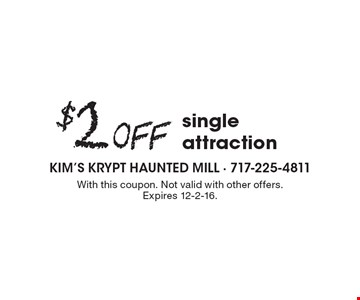 $2 Off single attraction. With this coupon. Not valid with other offers.Expires 12-2-16.
