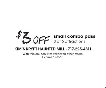 $3 Off small combo pass 3 of 6 attractions. With this coupon. Not valid with other offers.Expires 12-2-16.