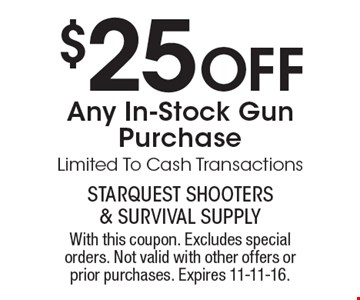 $25 Off Any In-Stock Gun Purchase. Limited To Cash Transactions. With this coupon. Excludes special orders. Not valid with other offers or prior purchases. Expires 11-11-16.