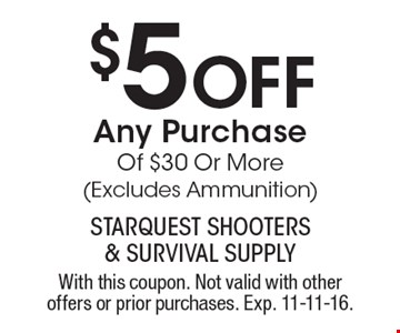 $5 Off Any Purchase Of $30 Or More (Excludes Ammunition). With this coupon. Not valid with other offers or prior purchases. Exp. 11-11-16.