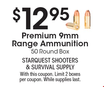 $12.95 Premium 9mm Range Ammunition 50 Round Box. With this coupon. Limit 2 boxes per coupon. While supplies last.
