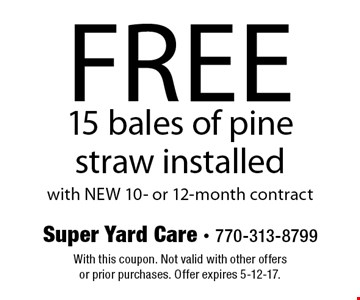 Free 15 bales of pine straw installed with NEW 10- or 12-month contract. With this coupon. Not valid with other offers or prior purchases. Offer expires 5-12-17.
