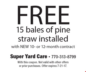 Free 15 bales of pine straw installed with NEW 10- or 12-month contract. With this coupon. Not valid with other offers or prior purchases. Offer expires 7-21-17.