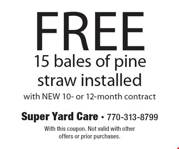 Free 15 bales of pine straw installed. With NEW 10- or 12-month contract. With this coupon. Not valid with other offers or prior purchases.