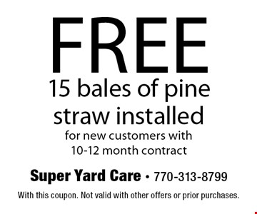 Free 15 bales of pine straw installed for new customers with 10-12 month contract. With this coupon. Not valid with other offers or prior purchases.
