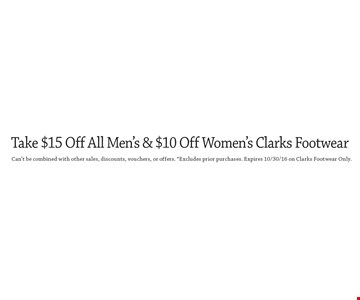 $15 Off All Men's & $10 Off Women's Clarks Footwear. Can't be combined with other sales, discounts, vouchers, or offers. *Excludes prior purchases. Expires 10/30/16 on Clarks Footwear Only.