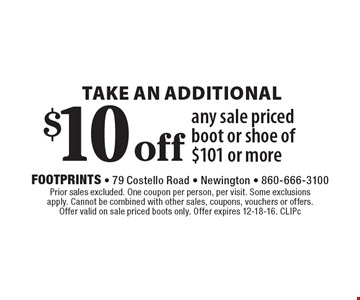 Take an additional $10 off any sale priced boot or shoe of $101 or more. Prior sales excluded. One coupon per person, per visit. Some exclusions apply. Cannot be combined with other sales, coupons, vouchers or offers. Offer valid on sale priced boots only. Offer expires 12-18-16. CLIPc