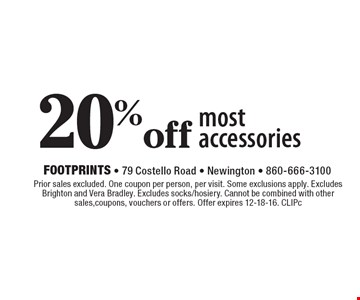 20% off most accessories. Prior sales excluded. One coupon per person, per visit. Some exclusions apply. Excludes Brighton and Vera Bradley. Excludes socks/hosiery. Cannot be combined with other sales,coupons, vouchers or offers. Offer expires 12-18-16. CLIPc