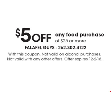 $5 OFF any food purchase of $25 or more. With this coupon. Not valid on alcohol purchases. Not valid with any other offers. Offer expires 12-2-16.