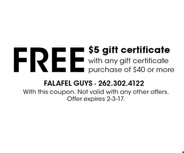 FREE $5 gift certificate with any gift certificate purchase of $40 or more. With this coupon. Not valid with any other offers. Offer expires 2-3-17.