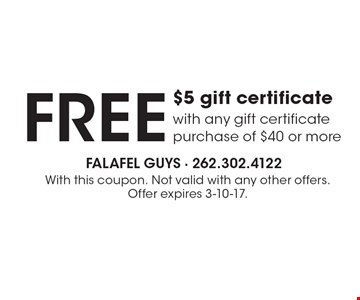 FREE $5 gift certificate with any gift certificate purchase of $40 or more. With this coupon. Not valid with any other offers. Offer expires 3-10-17.
