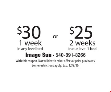 $30 1 week in any level bed or $25 2 weeks in our level 1 bed. With this coupon. Not valid with other offers or prior purchases.Some restrictions apply. Exp. 12/9/16.