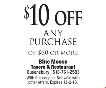 $10 off any purchase of $60 or more. With this coupon. Not valid with other offers. Expires 12-2-16.