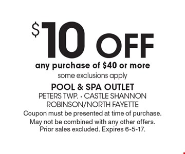 $10 off any purchase of $40 or more. Some exclusions apply. Coupon must be presented at time of purchase. May not be combined with any other offers. Prior sales excluded. Expires 6-5-17.