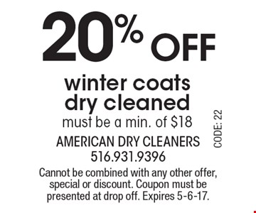 20% off winter coats dry cleaned. Must be a min. of $18. Cannot be combined with any other offer, special or discount. Coupon must be presented at drop off. Expires 5-6-17.