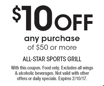 $10 off any purchase of $50 or more. With this coupon. Food only. Excludes all wings & alcoholic beverages. Not valid with other offers or daily specials. Expires 2/10/17.