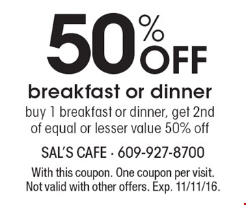 50% Off breakfast or dinnerbuy 1 breakfast or dinner, get 2nd of equal or lesser value 50% off. With this coupon. One coupon per visit. Not valid with other offers. Exp. 11/11/16.