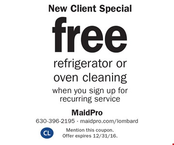 New Client Special free refrigerator or oven cleaning when you sign up for recurring service. Mention this coupon. Offer expires 12/31/16.
