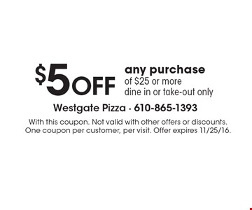 $5 OFF any purchase of $25 or more. Dine in or take-out only. With this coupon. Not valid with other offers or discounts. One coupon per customer, per visit. Offer expires 11/25/16.