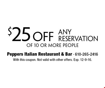 $25 off Any Reservation Of 10 Or More People. With this coupon. Not valid with other offers. Exp. 12-9-16.